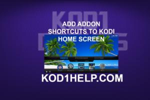 ADD ADDON SHORTCUTS TO KODI HOME SCREEN