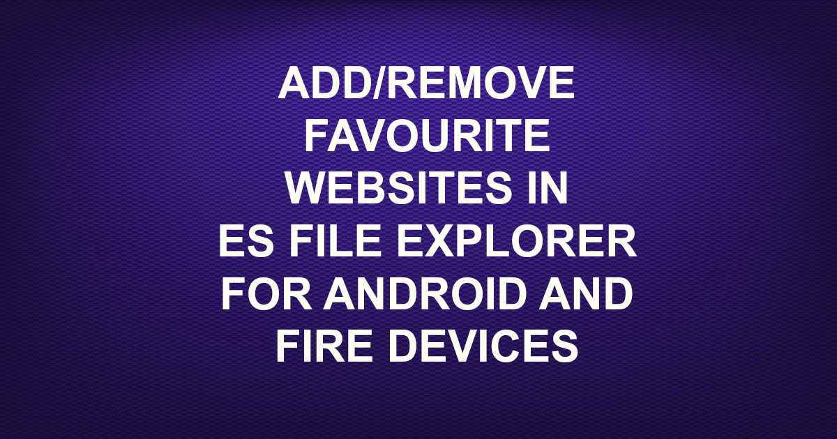 ADD/REMOVE FAVOURITE WEBSITES IN ES FILE EXPLORER FOR ANDROID AND