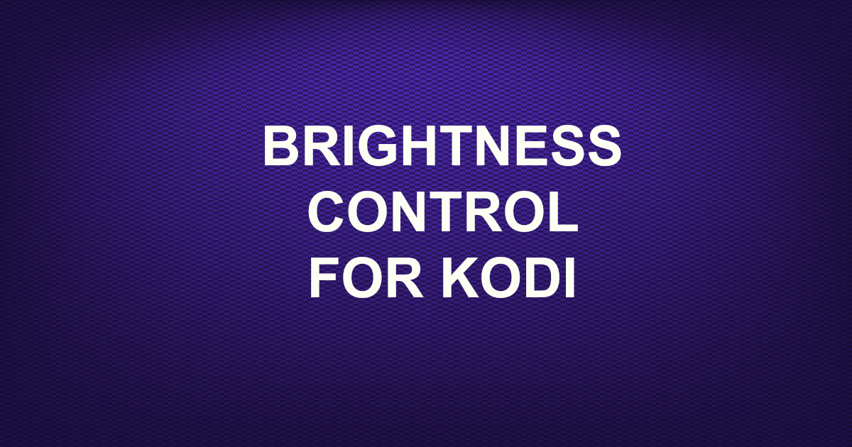 BRIGHTNESS CONTROL-FOR KODI -