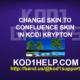 CHANGE SKIN TO CONFLUENCE SKIN IN KODI KRYPTON