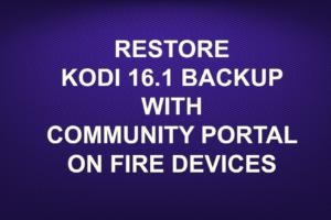 RESTORE KODI 16.1 BACKUP WITH COMMUNITY PORTAL ON FIRE DEVICES
