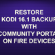 RESTORE KODI 16.1 BACKUP WITH COMMUNITY PORTAL ON FIRE DEVICES