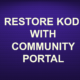 RESTORE KODI WITH COMMUNITY PORTAL