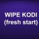 WIPE KODI (fresh start)