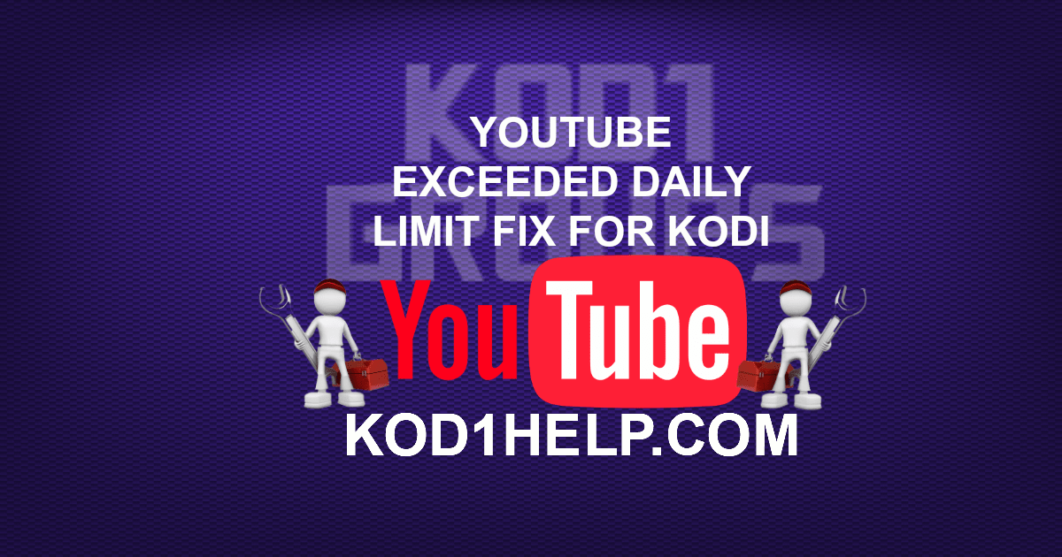 YOUTUBE EXCEEDED DAILY LIMIT FIX FOR KODI -