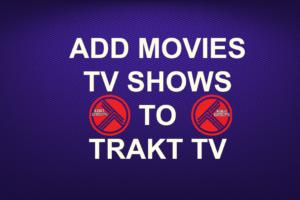ADD MOVIES/TV SHOWS TO TRAKT TV