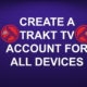 CREATE A TRAKT TV ACCOUNT FOR ALL DEVICES