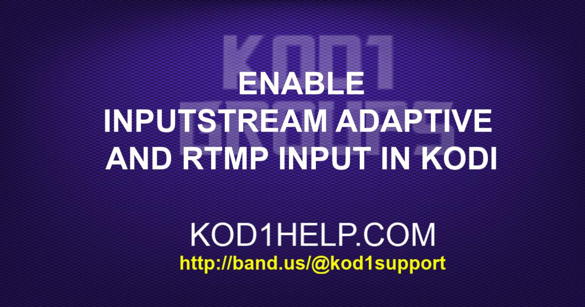 ENABLE INPUTSTREAM ADAPTIVE AND RTMP INPUT IN KODI -