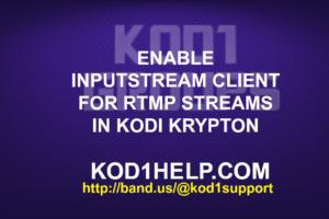 ENABLE INPUTSTREAM CLIENT FOR RTMP STREAMS IN KODI KRYPTON