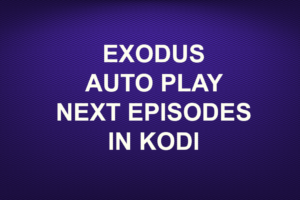 EXODUS AUTO PLAY NEXT EPISODES IN KODI
