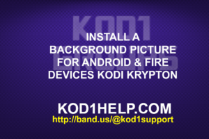INSTALL A BACKGROUND PICTURE FOR ANDROID & FIRE DEVICES KODI KRYPTON