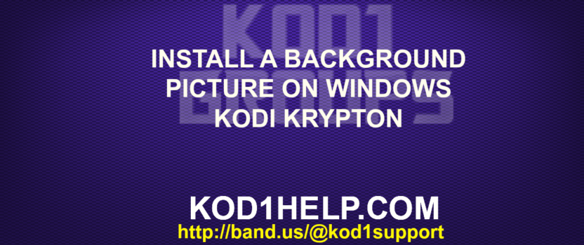 INSTALL A BACKGROUND PICTURE ON WINDOWS KODI KRYPTON -