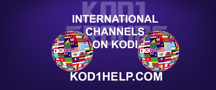 INTERNATIONAL CHANNELS ON KODI