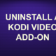 UNINSTALL A KODI VIDEO ADD-ON