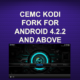 CEMC KODI FORK FOR ANDROID 4.2.2 AND ABOVE