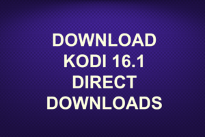 DOWNLOAD KODI 16.1 DIRECT DOWNLOADS