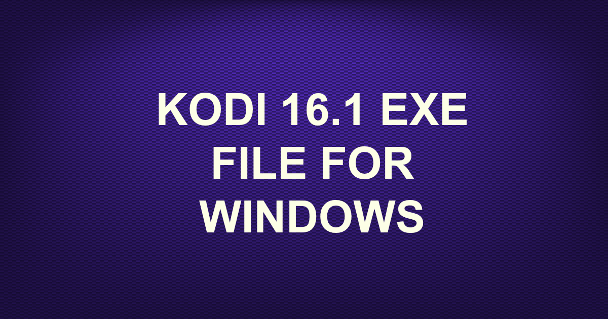 kodi 16.1 download for windows 10 64 bit