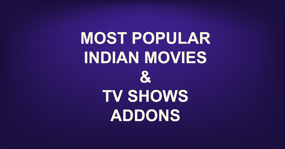 Most Popular Indian Movies Tv Shows Addons