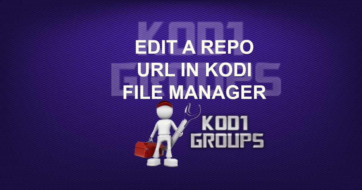 EDIT A REPO URL IN KODI FILE MANAGER -