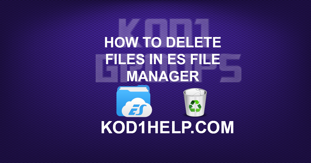 HOW TO DELETE FILES IN ES FILE MANAGER -