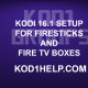 KODI 16.1 SETUP FOR FIRESTICKS AND FIRE TV BOXES