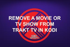 REMOVE A MOVIE OR TV SHOW FROM TRAKT TV IN KODI