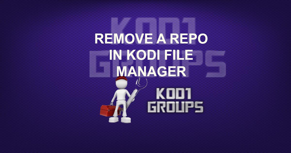 REMOVE A REPO IN KODI FILE MANAGER -