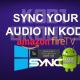 SYNC YOUR AUDIO IN KODI