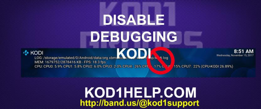 DISABLE DEBUGGING KODI